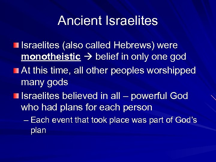 Ancient Israelites (also called Hebrews) were monotheistic belief in only one god At this
