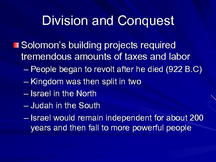 Division and Conquest Solomon's building projects required tremendous amounts of taxes and labor –