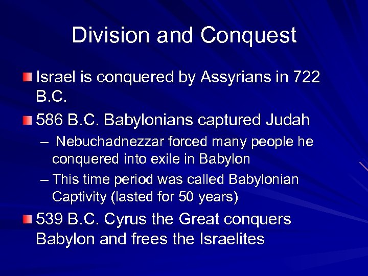 Division and Conquest Israel is conquered by Assyrians in 722 B. C. 586 B.