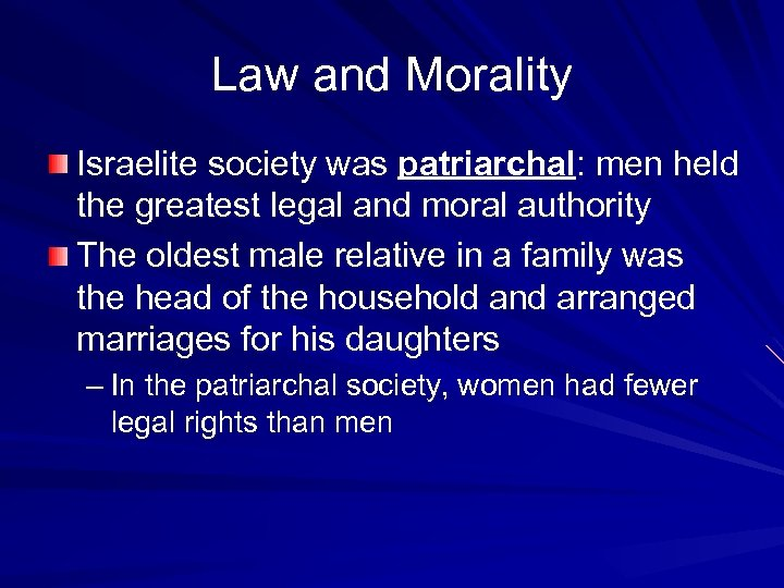 Law and Morality Israelite society was patriarchal: men held the greatest legal and moral