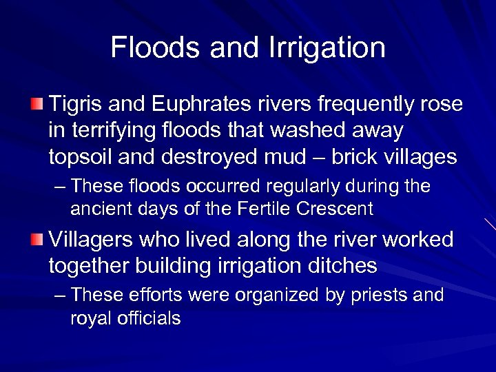 Floods and Irrigation Tigris and Euphrates rivers frequently rose in terrifying floods that washed