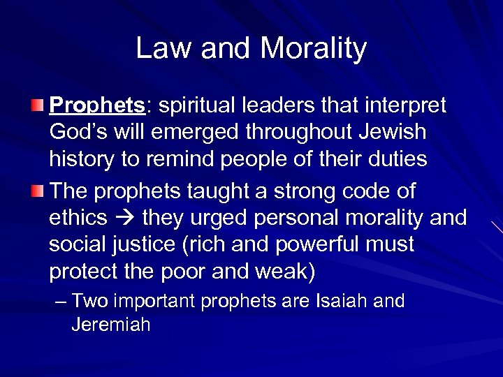 Law and Morality Prophets: spiritual leaders that interpret God's will emerged throughout Jewish history
