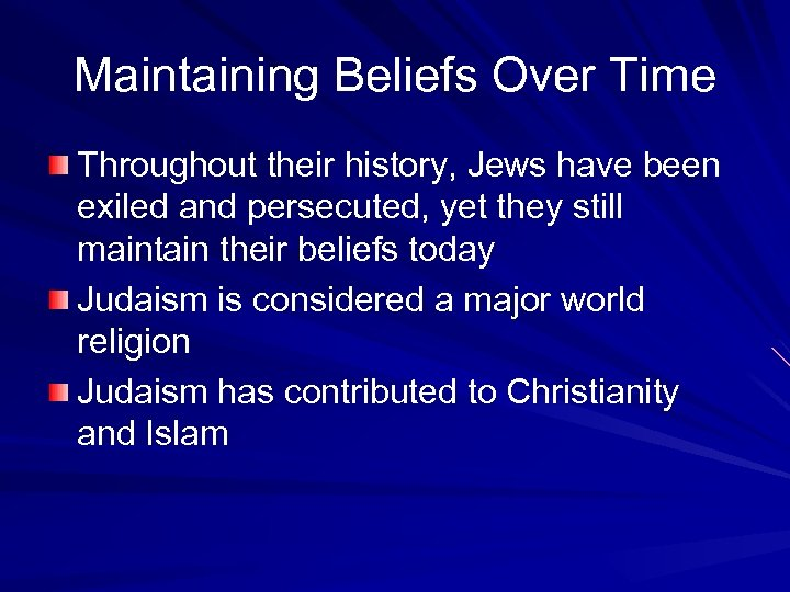 Maintaining Beliefs Over Time Throughout their history, Jews have been exiled and persecuted, yet
