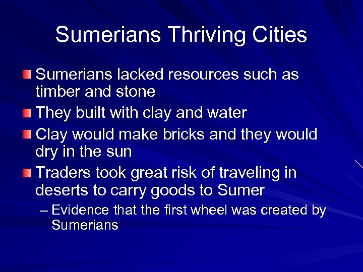 Sumerians Thriving Cities Sumerians lacked resources such as timber and stone They built with