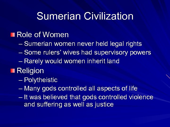 Sumerian Civilization Role of Women – Sumerian women never held legal rights – Some
