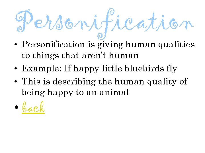 Personification • Personification is giving human qualities to things that aren't human • Example: