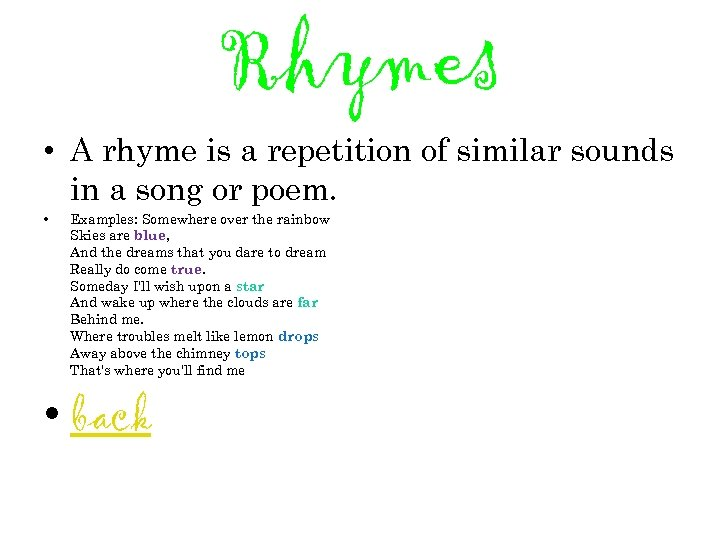 Rhymes • A rhyme is a repetition of similar sounds in a song or