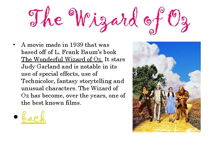 The Wizard of Oz • A movie made in 1939 that was based off