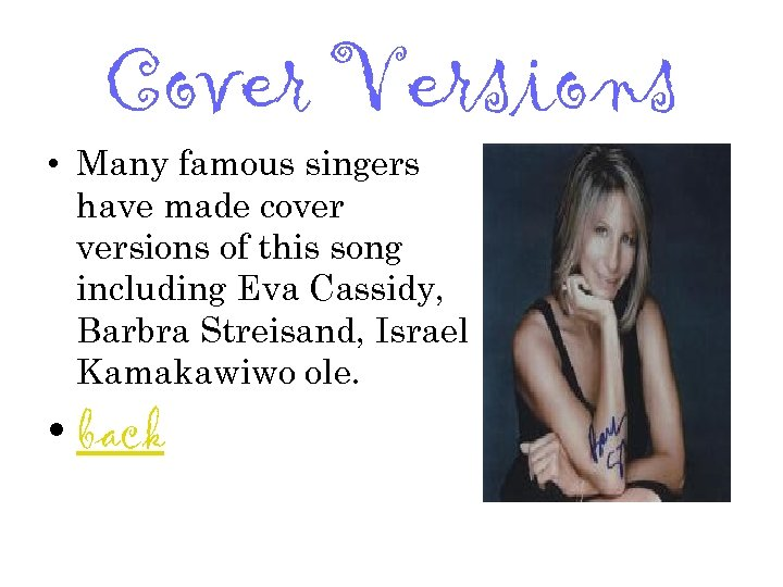 Cover Versions • Many famous singers have made cover versions of this song including