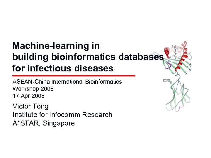 Machine-learning in building bioinformatics databases for infectious diseases ASEAN-China International Bioinformatics Workshop 2008 17