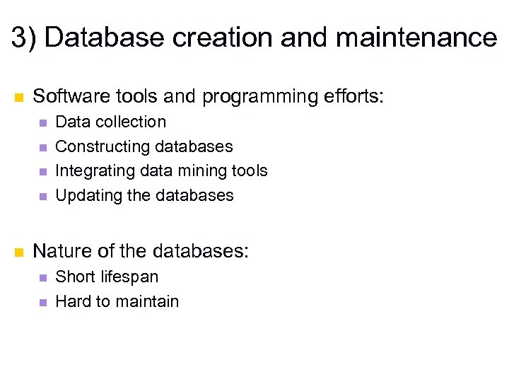 3) Database creation and maintenance n Software tools and programming efforts: n n n