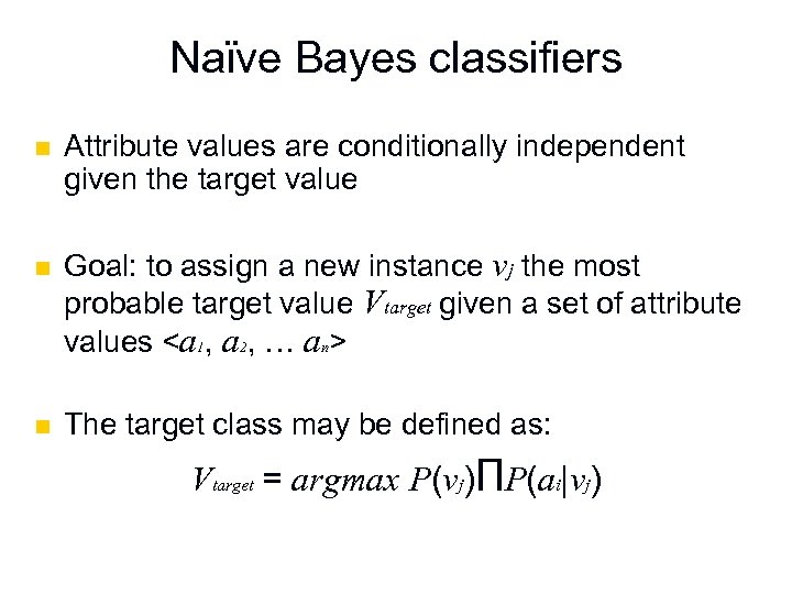 Naϊve Bayes classifiers n n n Attribute values are conditionally independent given the target