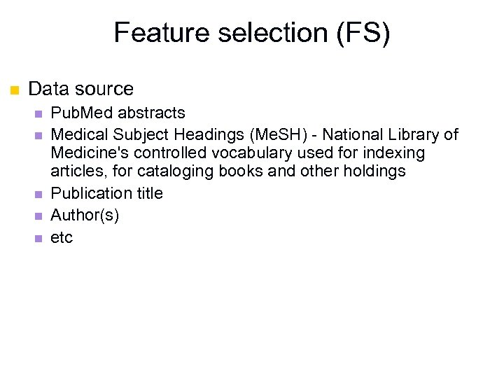 Feature selection (FS) n Data source n n n Pub. Med abstracts Medical Subject