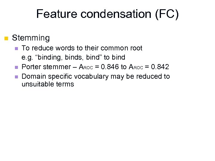 Feature condensation (FC) n Stemming n n n To reduce words to their common