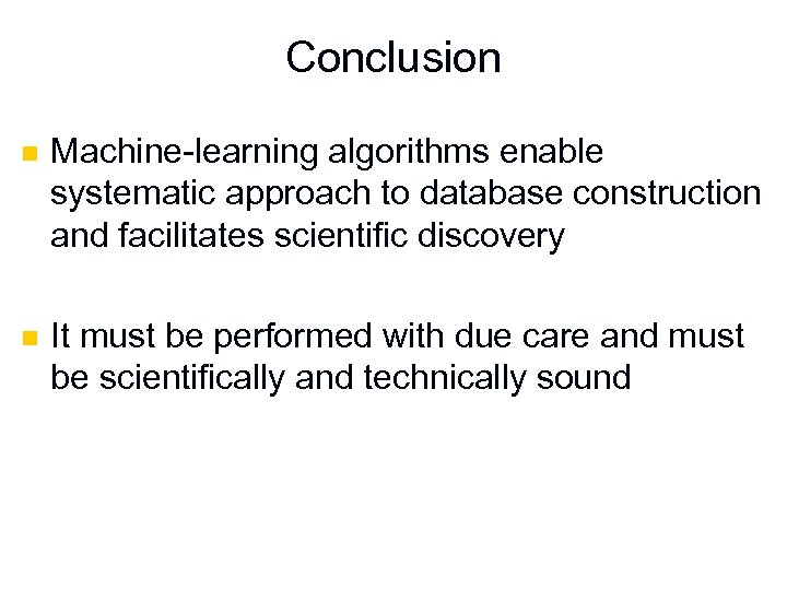 Conclusion n Machine-learning algorithms enable systematic approach to database construction and facilitates scientific discovery