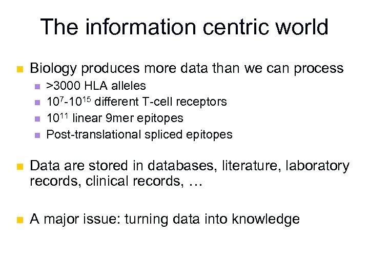 The information centric world n Biology produces more data than we can process n