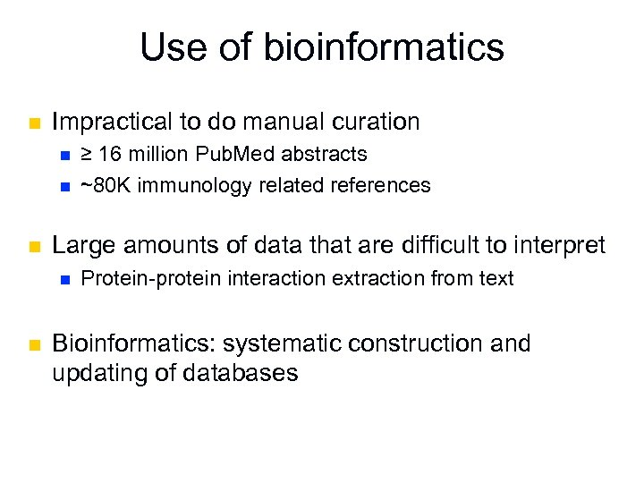 Use of bioinformatics n Impractical to do manual curation n Large amounts of data