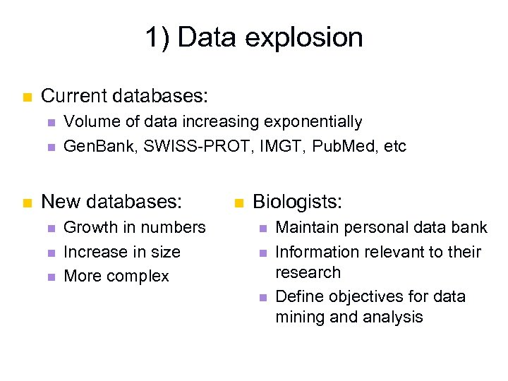 1) Data explosion n Current databases: n n n Volume of data increasing exponentially