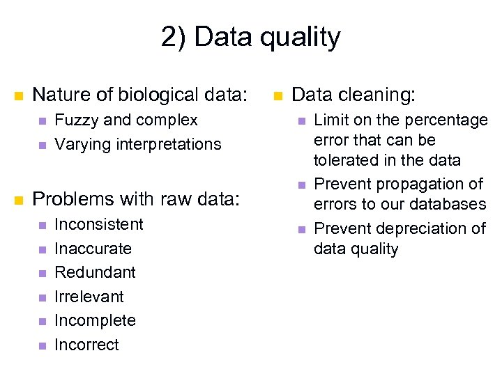 2) Data quality n Nature of biological data: n n n Fuzzy and complex