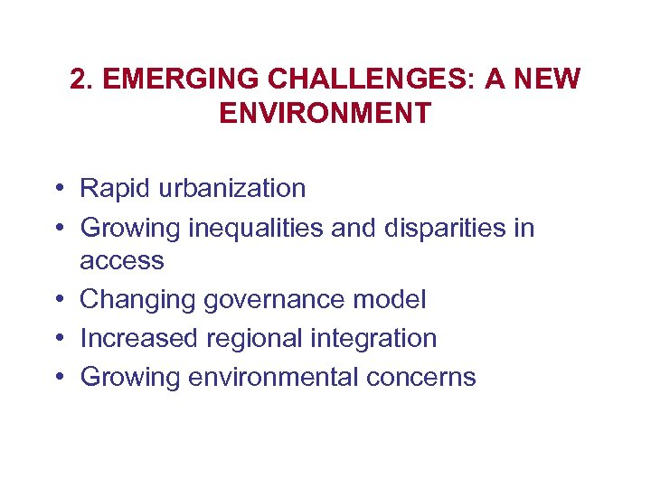 2. EMERGING CHALLENGES: A NEW ENVIRONMENT • Rapid urbanization • Growing inequalities and disparities