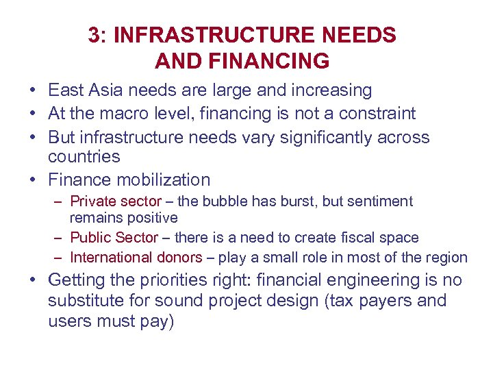 3: INFRASTRUCTURE NEEDS AND FINANCING • East Asia needs are large and increasing •