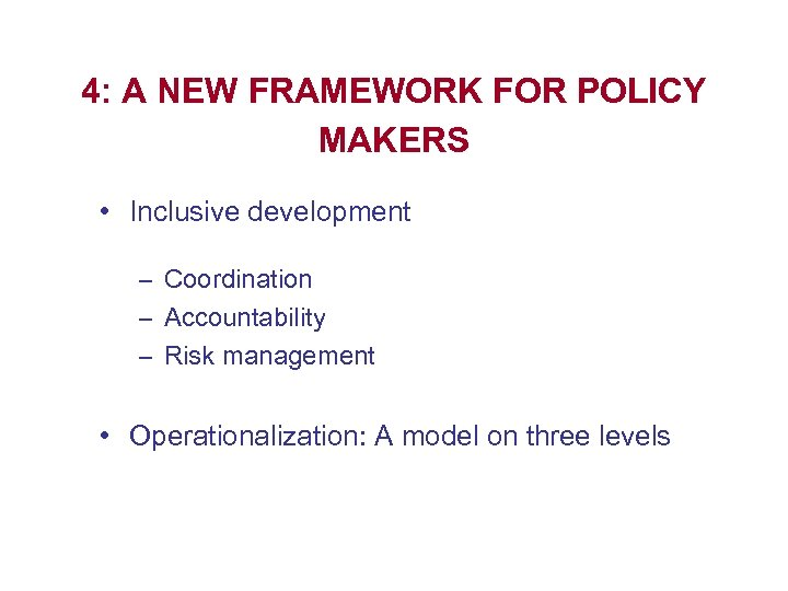 4: A NEW FRAMEWORK FOR POLICY MAKERS • Inclusive development – Coordination – Accountability