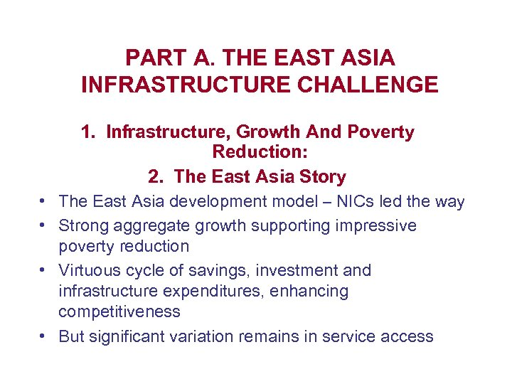 PART A. THE EAST ASIA INFRASTRUCTURE CHALLENGE 1. Infrastructure, Growth And Poverty Reduction: 2.