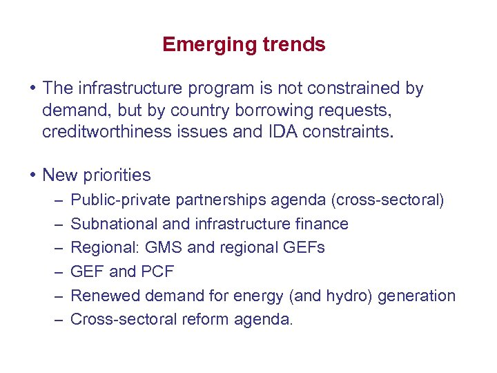 Emerging trends • The infrastructure program is not constrained by demand, but by country