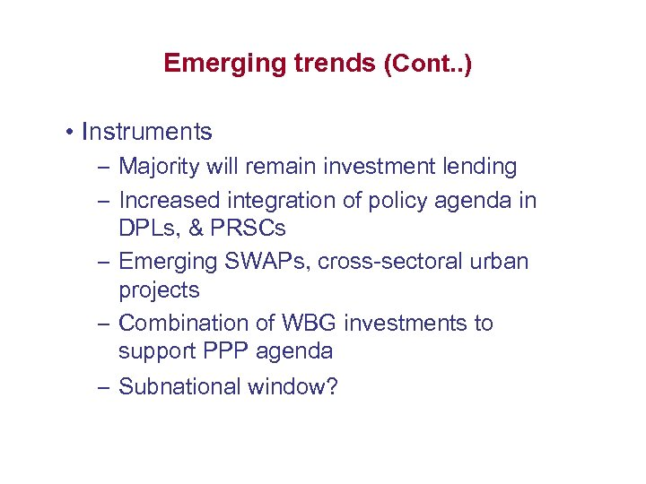 Emerging trends (Cont. . ) • Instruments – Majority will remain investment lending –