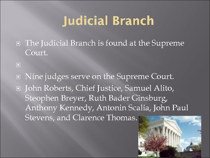 Judicial Branch The Judicial Branch is found at the Supreme Court. Nine judges serve
