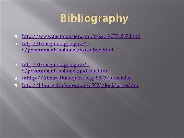 Bibliography http: //www. factmonster. com/ipka/A 0774837. html http: //bensguide. gpo. gov/35/government/national/executive. html http: //bensguide.