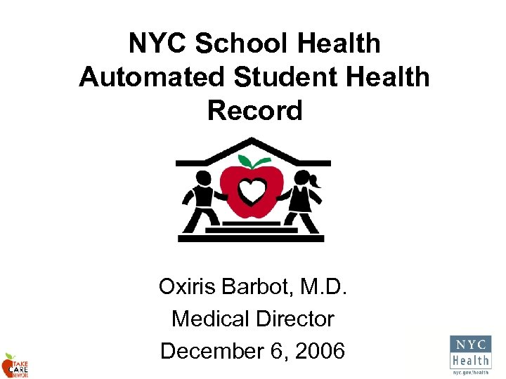 NYC School Health Automated Student Health Record Oxiris Barbot, M. D. Medical Director December