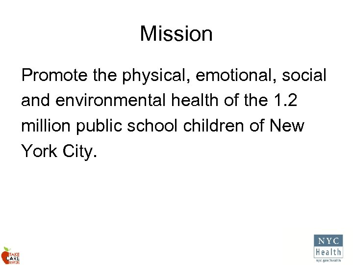 Mission Promote the physical, emotional, social and environmental health of the 1. 2 million