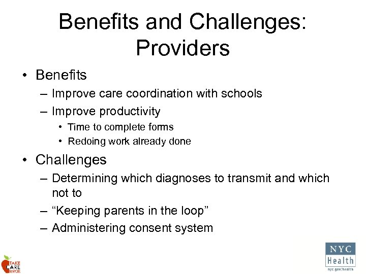 Benefits and Challenges: Providers • Benefits – Improve care coordination with schools – Improve