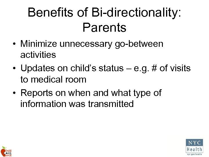 Benefits of Bi-directionality: Parents • Minimize unnecessary go-between activities • Updates on child's status