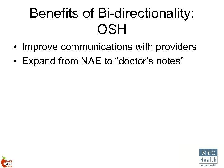 Benefits of Bi-directionality: OSH • Improve communications with providers • Expand from NAE to