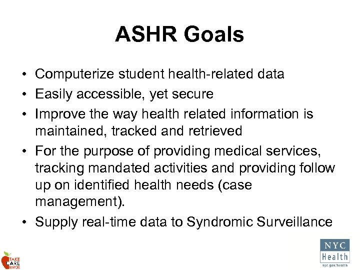 ASHR Goals • Computerize student health-related data • Easily accessible, yet secure • Improve