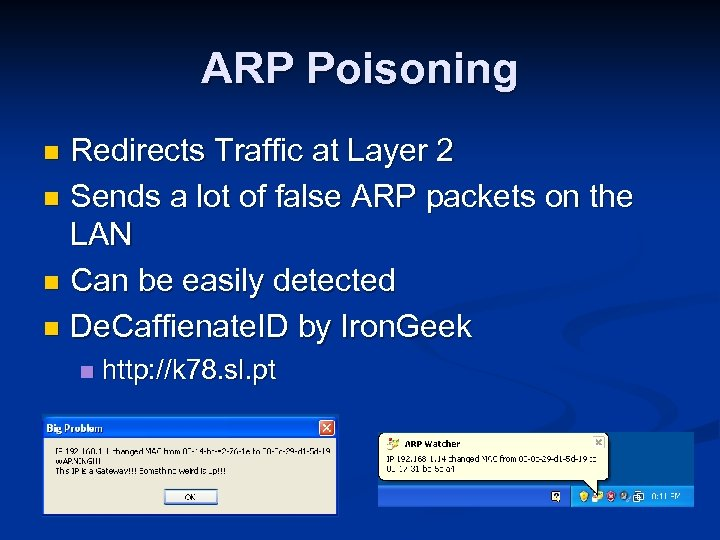 ARP Poisoning Redirects Traffic at Layer 2 n Sends a lot of false ARP