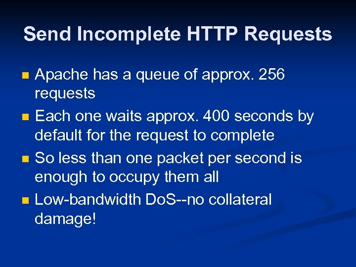 Send Incomplete HTTP Requests n n Apache has a queue of approx. 256 requests