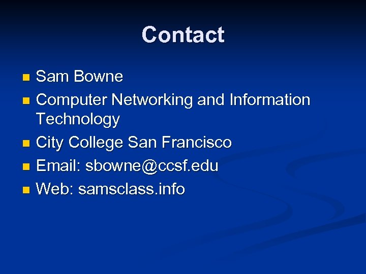 Contact Sam Bowne n Computer Networking and Information Technology n City College San Francisco