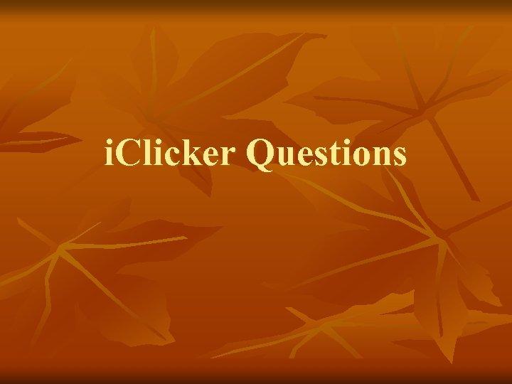 i. Clicker Questions