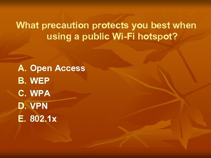 What precaution protects you best when using a public Wi-Fi hotspot? A. B. C.