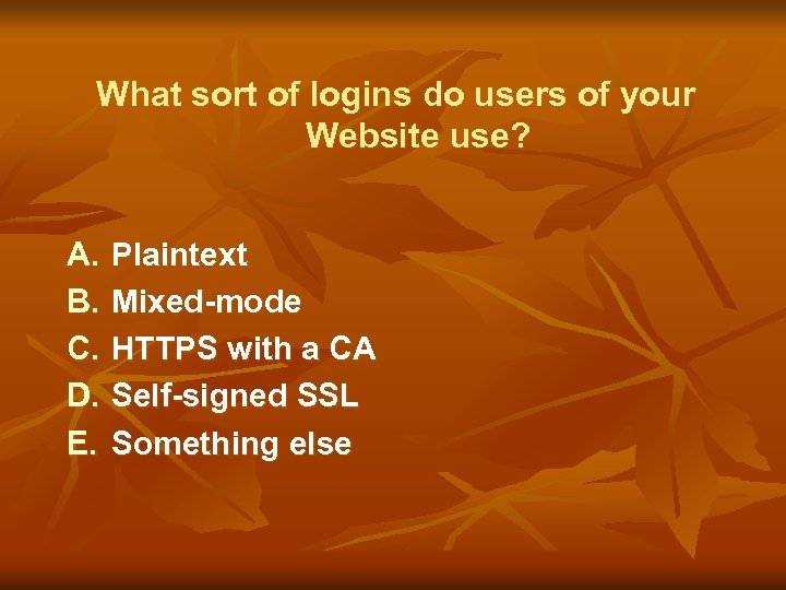 What sort of logins do users of your Website use? A. B. C. D.