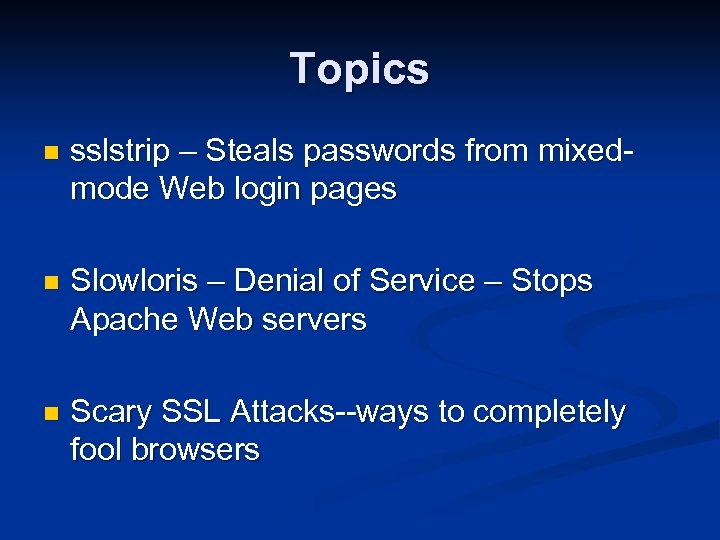 Topics n sslstrip – Steals passwords from mixedmode Web login pages n Slowloris –