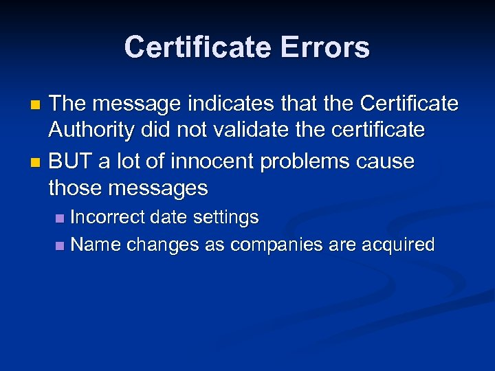 Certificate Errors The message indicates that the Certificate Authority did not validate the certificate