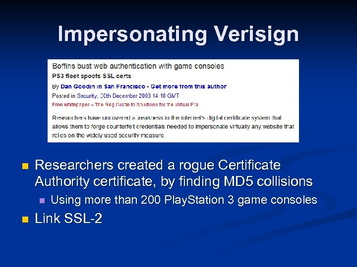 Impersonating Verisign n Researchers created a rogue Certificate Authority certificate, by finding MD 5