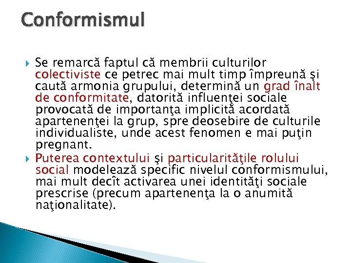 Conformismul Se remarcă faptul că membrii culturilor colectiviste ce petrec mai mult timp împreună