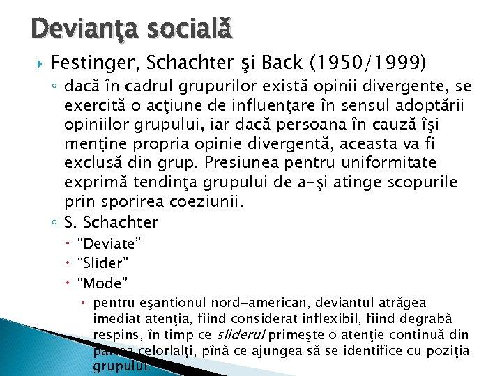 Devianţa socială Festinger, Schachter şi Back (1950/1999) ◦ dacă în cadrul grupurilor există opinii