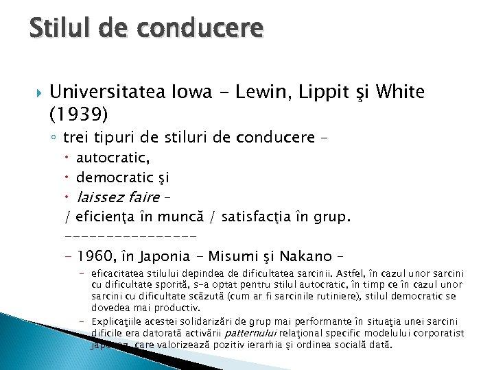 Stilul de conducere Universitatea Iowa - Lewin, Lippit şi White (1939) ◦ trei tipuri
