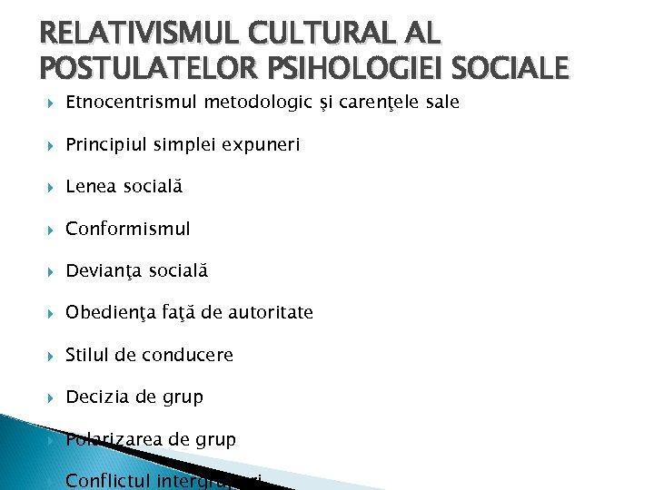 RELATIVISMUL CULTURAL AL POSTULATELOR PSIHOLOGIEI SOCIALE Etnocentrismul metodologic şi carenţele sale Principiul simplei expuneri